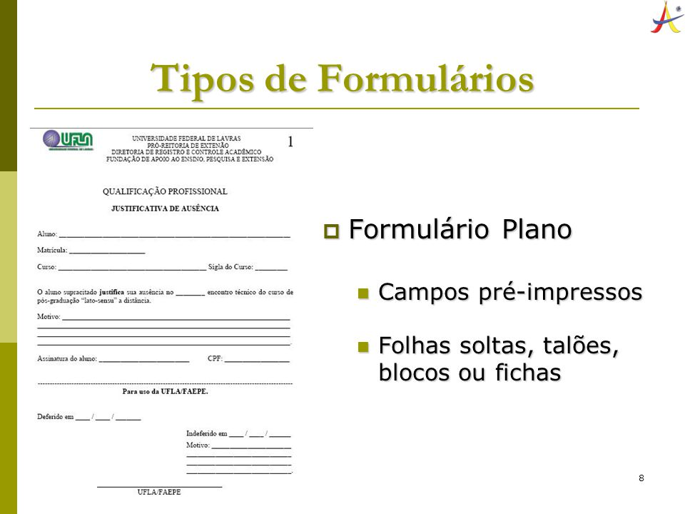 8 Tipos de Formulários Formulário Plano Formulário Plano Campos pré-impressos Campos pré-impressos Folhas soltas, talões, blocos ou fichas Folhas solt