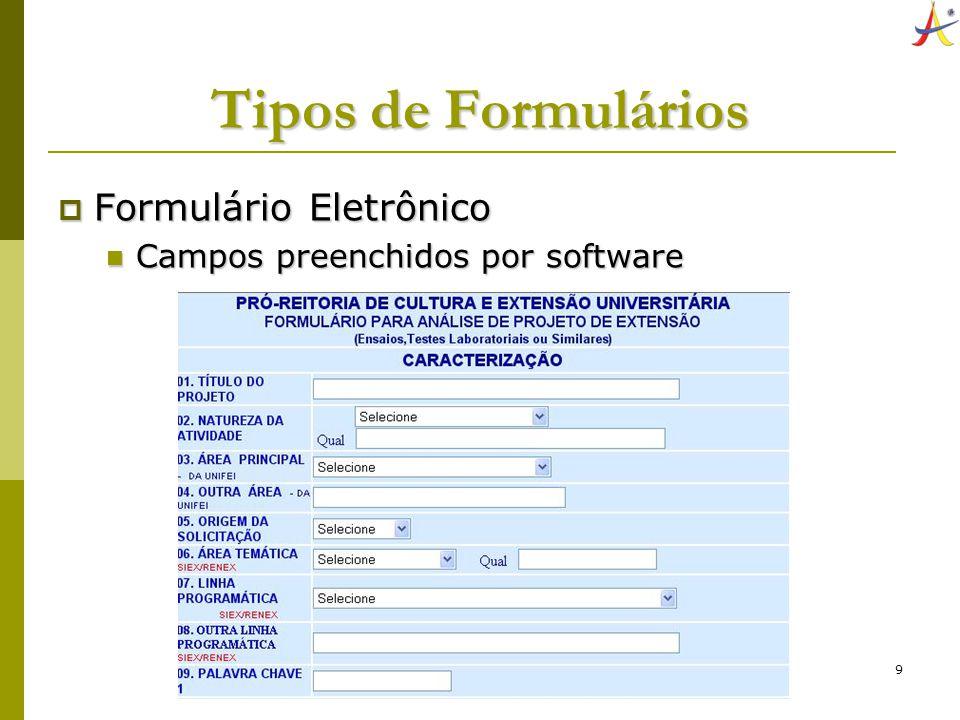 10 Tipos de Formulários Formulário Contínuo Formulário Contínuo Campos preenchidos na impressora Campos preenchidos na impressora Dados processados eletronicamente Dados processados eletronicamente