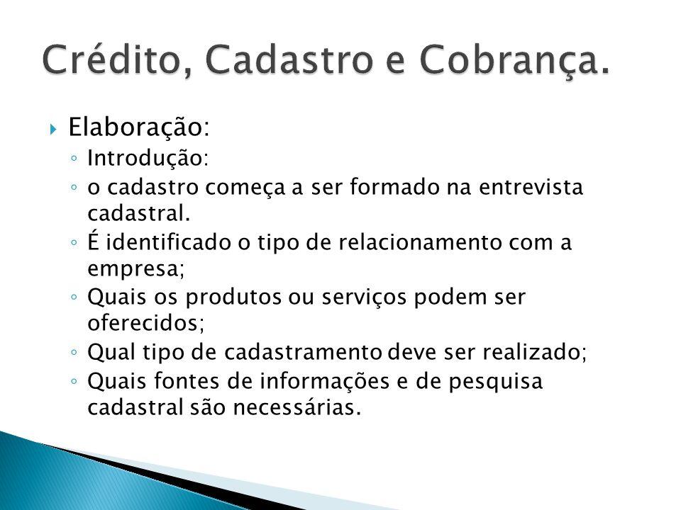 Elaboração: Introdução: o cadastro começa a ser formado na entrevista cadastral. É identificado o tipo de relacionamento com a empresa; Quais os produ