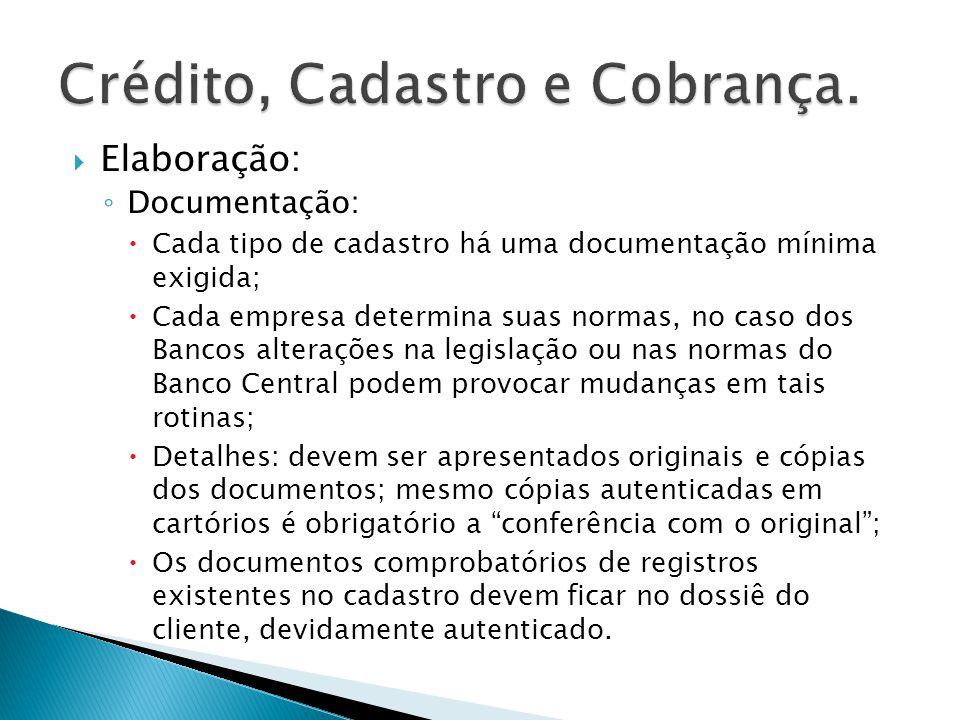Elaboração: Documentação: Cada tipo de cadastro há uma documentação mínima exigida; Cada empresa determina suas normas, no caso dos Bancos alterações