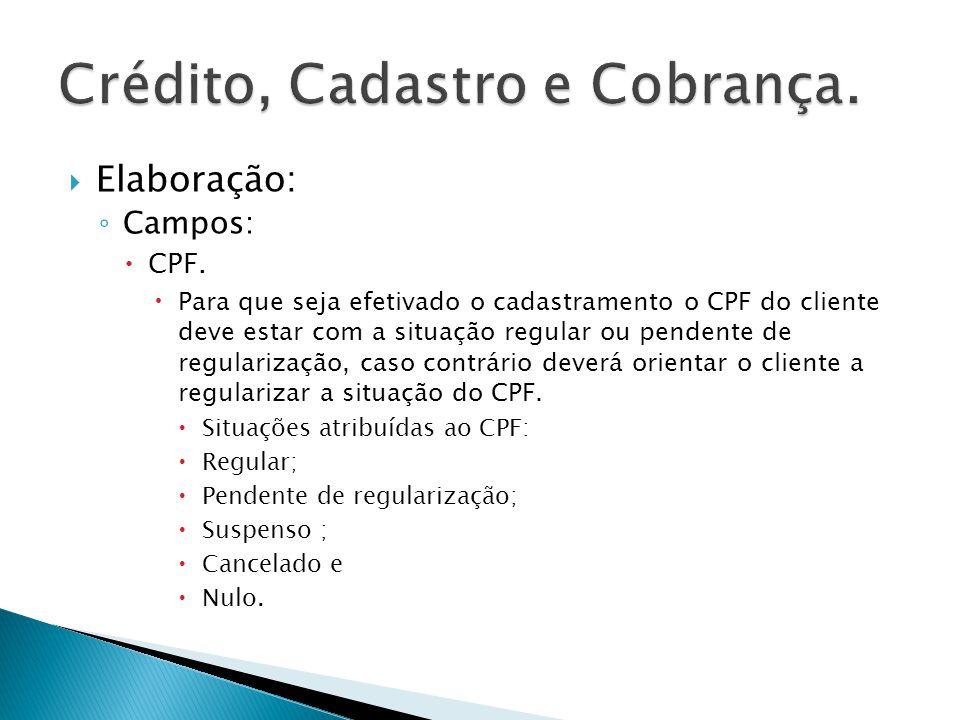 Elaboração: Campos: CPF. Para que seja efetivado o cadastramento o CPF do cliente deve estar com a situação regular ou pendente de regularização, caso