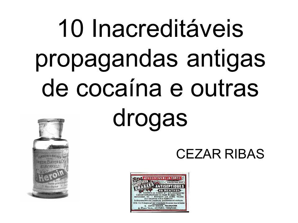 10 Inacreditáveis propagandas antigas de cocaína e outras drogas CEZAR RIBAS