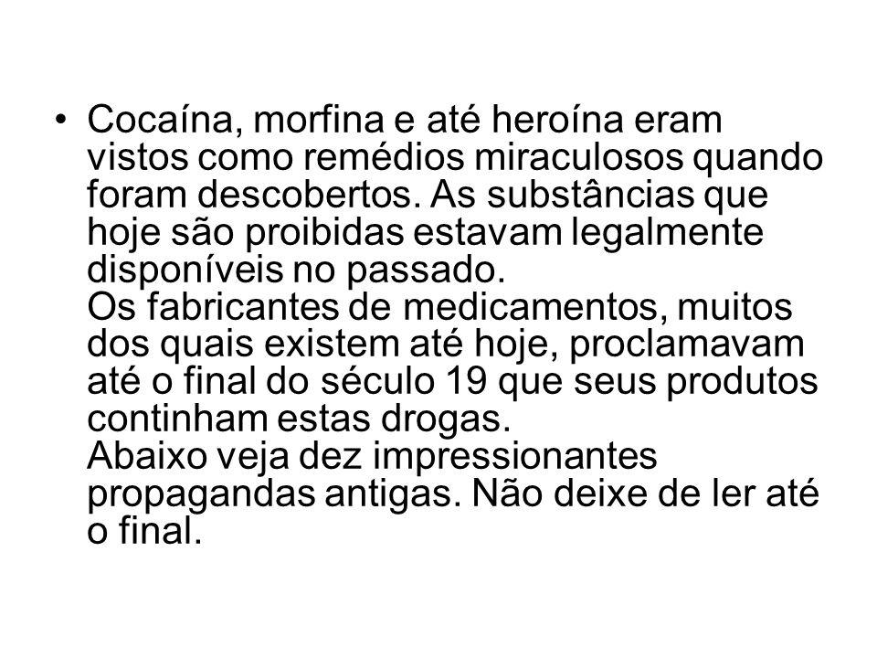 Cocaína, morfina e até heroína eram vistos como remédios miraculosos quando foram descobertos. As substâncias que hoje são proibidas estavam legalment
