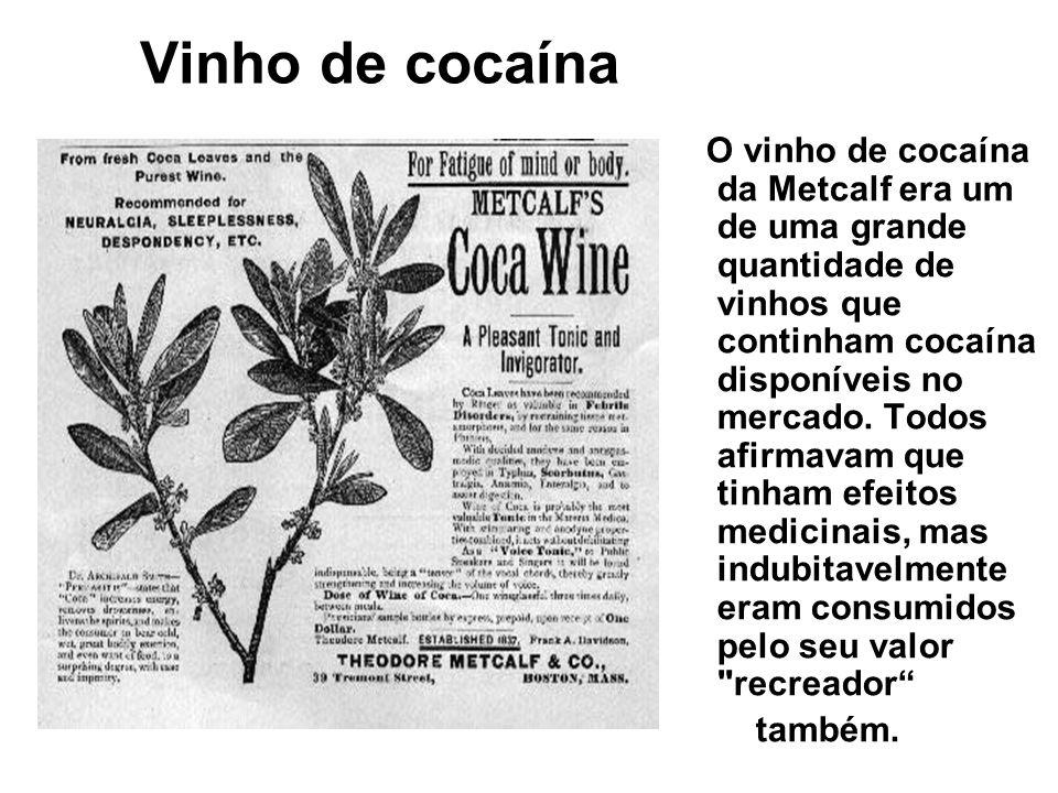 Vinho de cocaína O vinho de cocaína da Metcalf era um de uma grande quantidade de vinhos que continham cocaína disponíveis no mercado. Todos afirmavam
