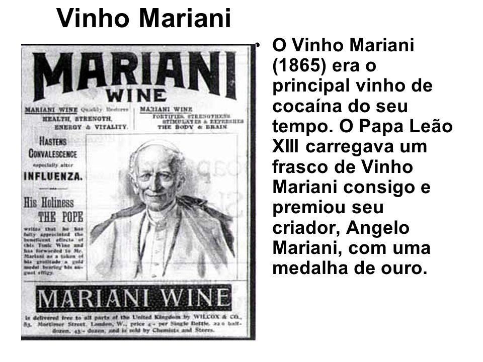 Vinho Mariani O Vinho Mariani (1865) era o principal vinho de cocaína do seu tempo. O Papa Leão XIII carregava um frasco de Vinho Mariani consigo e pr