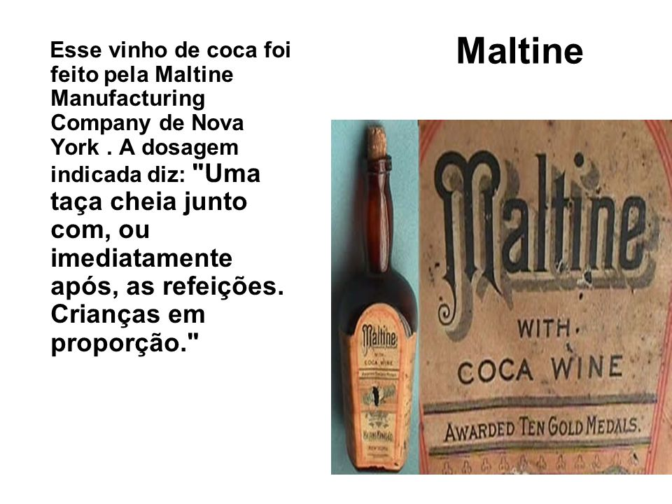 Maltine Esse vinho de coca foi feito pela Maltine Manufacturing Company de Nova York. A dosagem indicada diz: