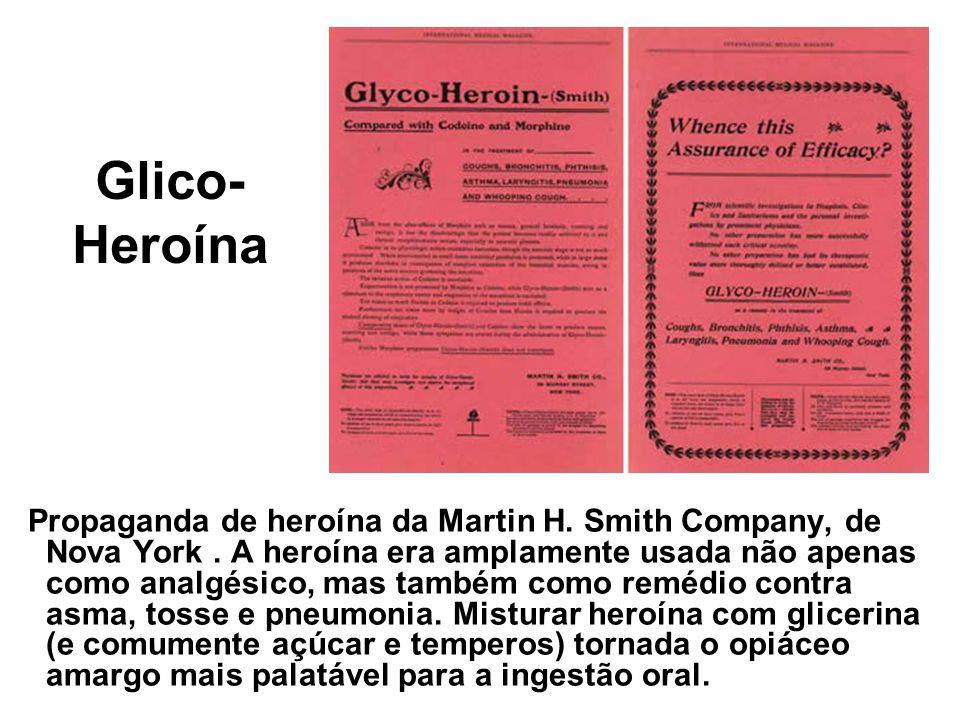 Glico- Heroína Propaganda de heroína da Martin H. Smith Company, de Nova York. A heroína era amplamente usada não apenas como analgésico, mas também c