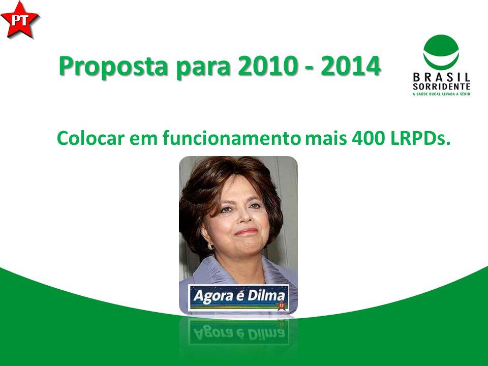 Proposta para 2010 - 2014 Colocar em funcionamento mais 400 LRPDs.