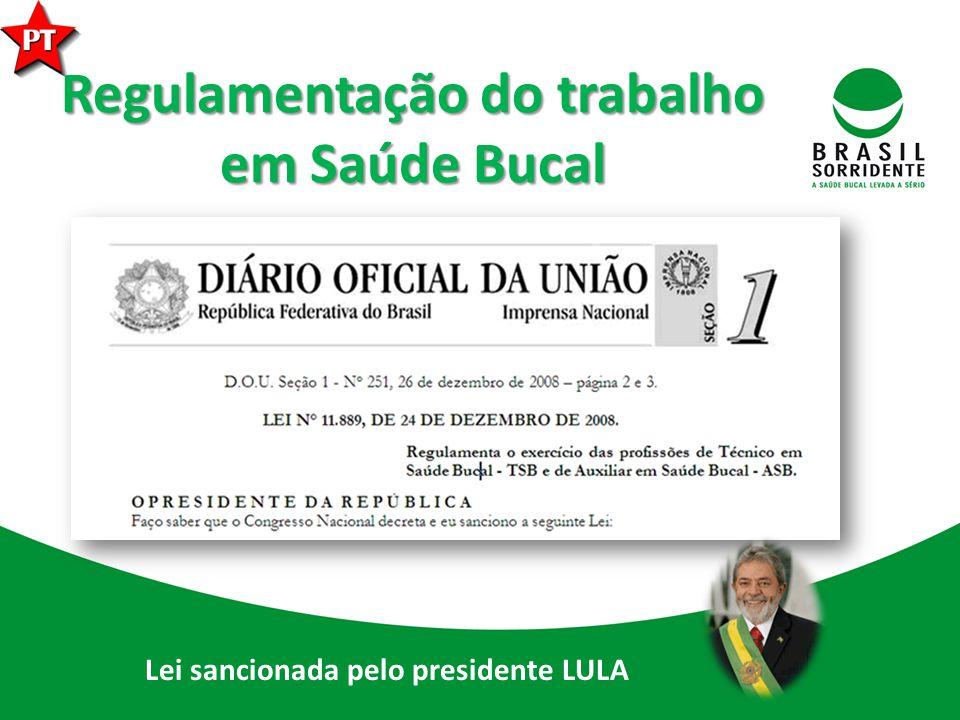 Regulamentação do trabalho em Saúde Bucal Lei sancionada pelo presidente LULA