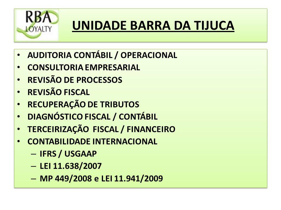 UNIDADE BARRA DA TIJUCA AUDITORIA CONTÁBIL / OPERACIONAL CONSULTORIA EMPRESARIAL REVISÃO DE PROCESSOS REVISÃO FISCAL RECUPERAÇÃO DE TRIBUTOS DIAGNÓSTICO FISCAL / CONTÁBIL TERCEIRIZAÇÃO FISCAL / FINANCEIRO CONTABILIDADE INTERNACIONAL – IFRS / USGAAP – LEI 11.638/2007 – MP 449/2008 e LEI 11.941/2009 AUDITORIA CONTÁBIL / OPERACIONAL CONSULTORIA EMPRESARIAL REVISÃO DE PROCESSOS REVISÃO FISCAL RECUPERAÇÃO DE TRIBUTOS DIAGNÓSTICO FISCAL / CONTÁBIL TERCEIRIZAÇÃO FISCAL / FINANCEIRO CONTABILIDADE INTERNACIONAL – IFRS / USGAAP – LEI 11.638/2007 – MP 449/2008 e LEI 11.941/2009