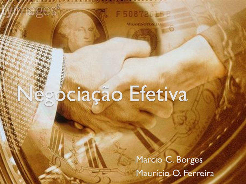 Negociação Efetiva Marcio C. Borges Maurício O. Ferreira