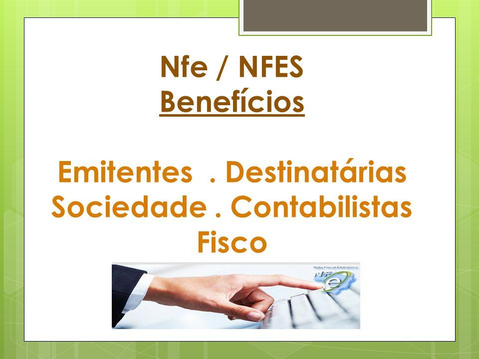 Nfe / NFES Benefícios Emitentes. Destinatárias Sociedade. Contabilistas Fisco