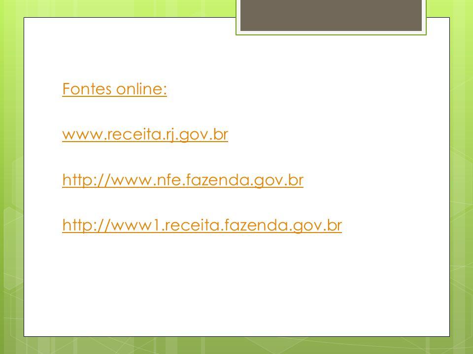Fontes online: www.receita.rj.gov.br http://www.nfe.fazenda.gov.br http://www1.receita.fazenda.gov.br