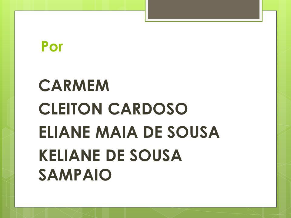Por CARMEM CLEITON CARDOSO ELIANE MAIA DE SOUSA KELIANE DE SOUSA SAMPAIO