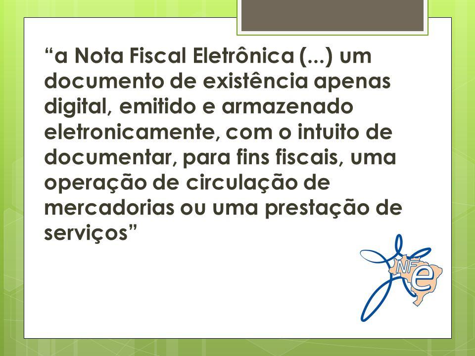 a Nota Fiscal Eletrônica (...) um documento de existência apenas digital, emitido e armazenado eletronicamente, com o intuito de documentar, para fins fiscais, uma operação de circulação de mercadorias ou uma prestação de serviços