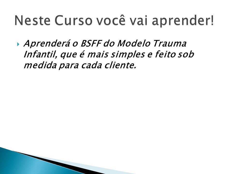 Aprenderá o BSFF - BeSetFreeFast que foi criada por Larry Nims, psicólogo clínico, dentro do paradigma da Psicologia da Energia.