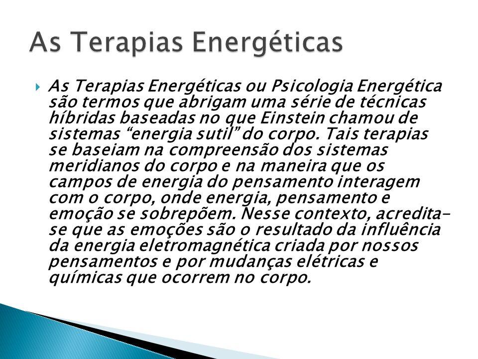 As Terapias Energéticas ou Psicologia Energética são termos que abrigam uma série de técnicas híbridas baseadas no que Einstein chamou de sistemas energia sutil do corpo.