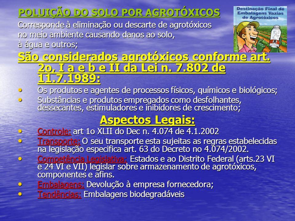 POLUIÇÃO DO SOLO POR AGROTÓXICOS Corresponde à eliminação ou descarte de agrotóxicos no meio ambiente causando danos ao solo, à água e outros; São con