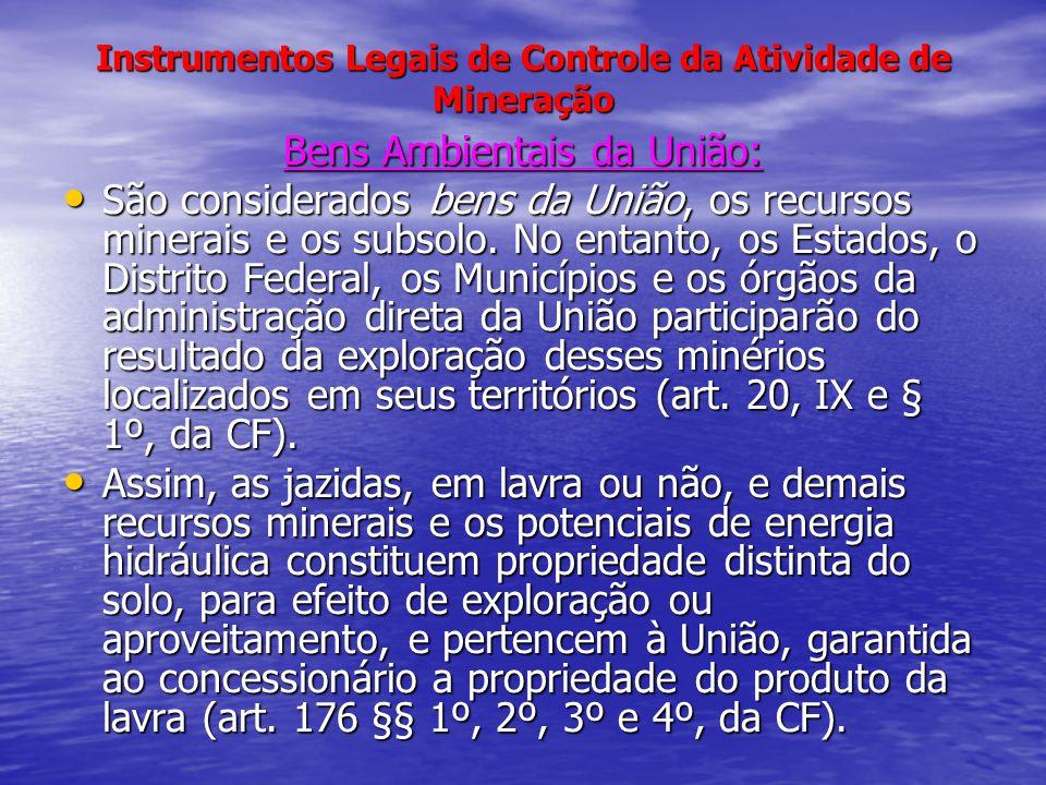 Instrumentos Legais de Controle da Atividade de Mineração Bens Ambientais da União: São considerados bens da União, os recursos minerais e os subsolo.