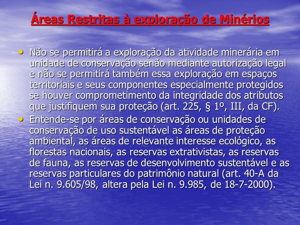 Áreas Restritas à exploração de Minérios Não se permitirá a exploração da atividade minerária em unidade de conservação senão mediante autorização leg