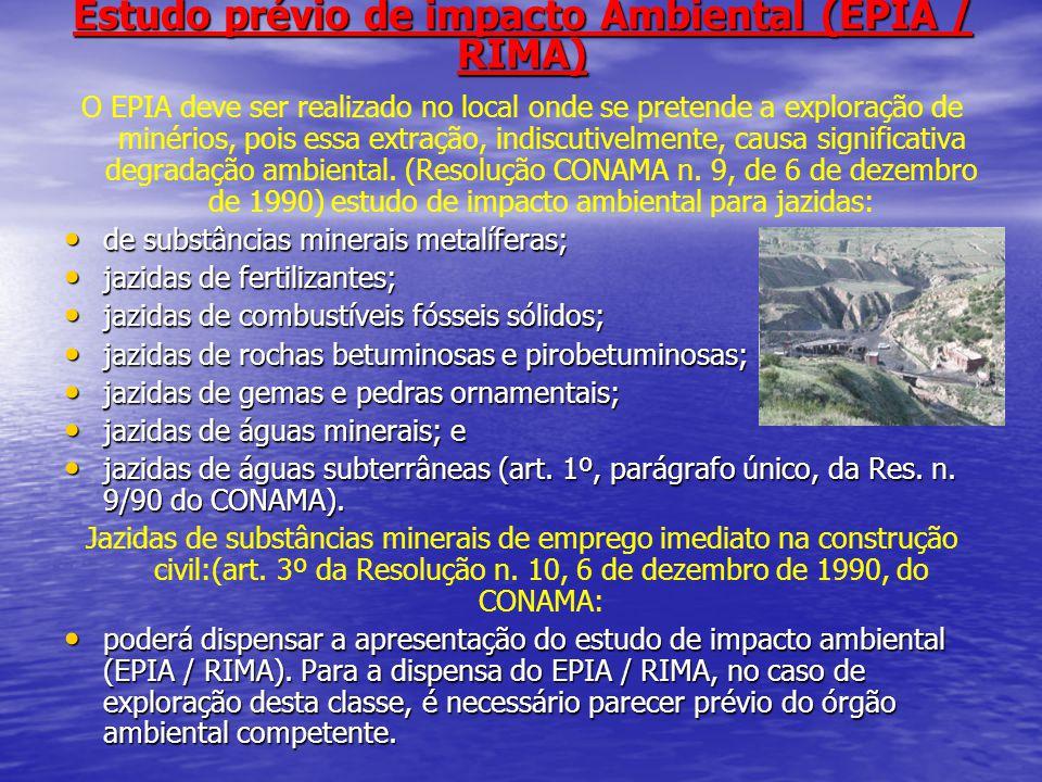 Estudo prévio de impacto Ambiental (EPIA / RIMA) O EPIA deve ser realizado no local onde se pretende a exploração de minérios, pois essa extração, ind