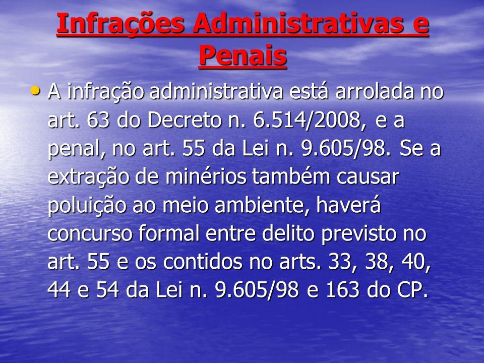 Infrações Administrativas e Penais A infração administrativa está arrolada no art. 63 do Decreto n. 6.514/2008, e a penal, no art. 55 da Lei n. 9.605/