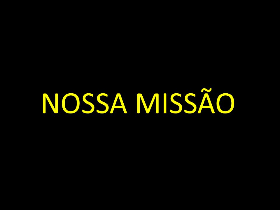 NOSSA MISSÃO