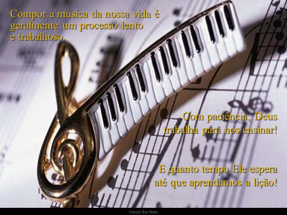 Compor a música da nossa vida é geralmente um processo lento e trabalhoso.