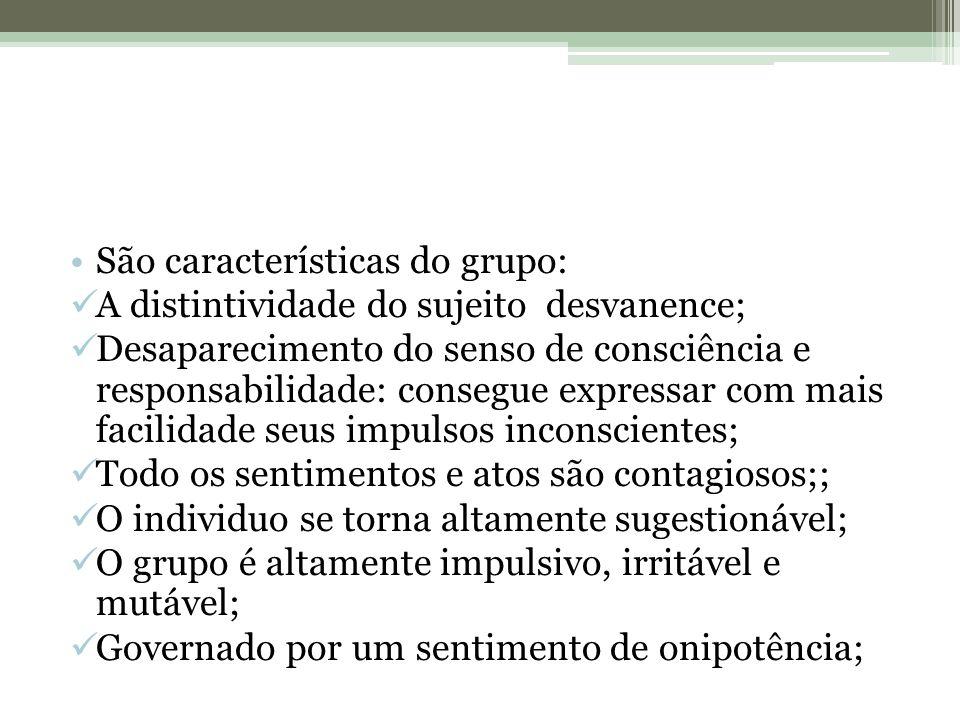 São características do grupo: A distintividade do sujeito desvanence; Desaparecimento do senso de consciência e responsabilidade: consegue expressar c