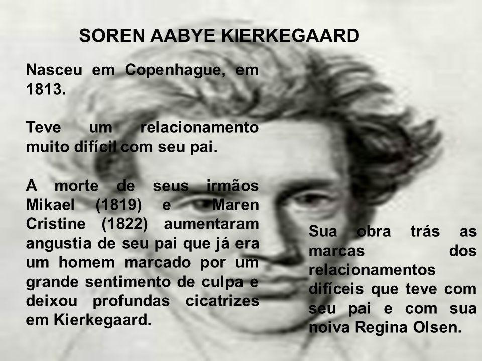 SOREN AABYE KIERKEGAARD Nasceu em Copenhague, em 1813.
