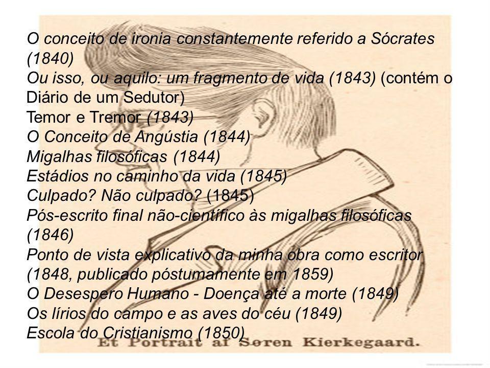 O conceito de ironia constantemente referido a Sócrates (1840) Ou isso, ou aquilo: um fragmento de vida (1843) (contém o Diário de um Sedutor) Temor e Tremor (1843) O Conceito de Angústia (1844) Migalhas filosóficas (1844) Estádios no caminho da vida (1845) Culpado.