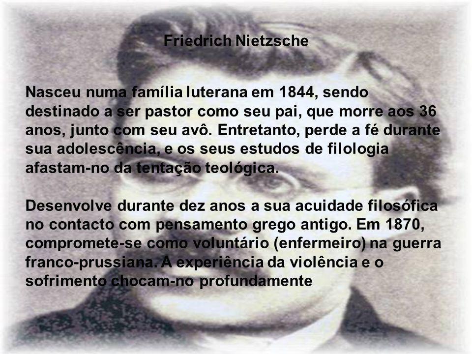 Friedrich Nietzsche Nasceu numa família luterana em 1844, sendo destinado a ser pastor como seu pai, que morre aos 36 anos, junto com seu avô.