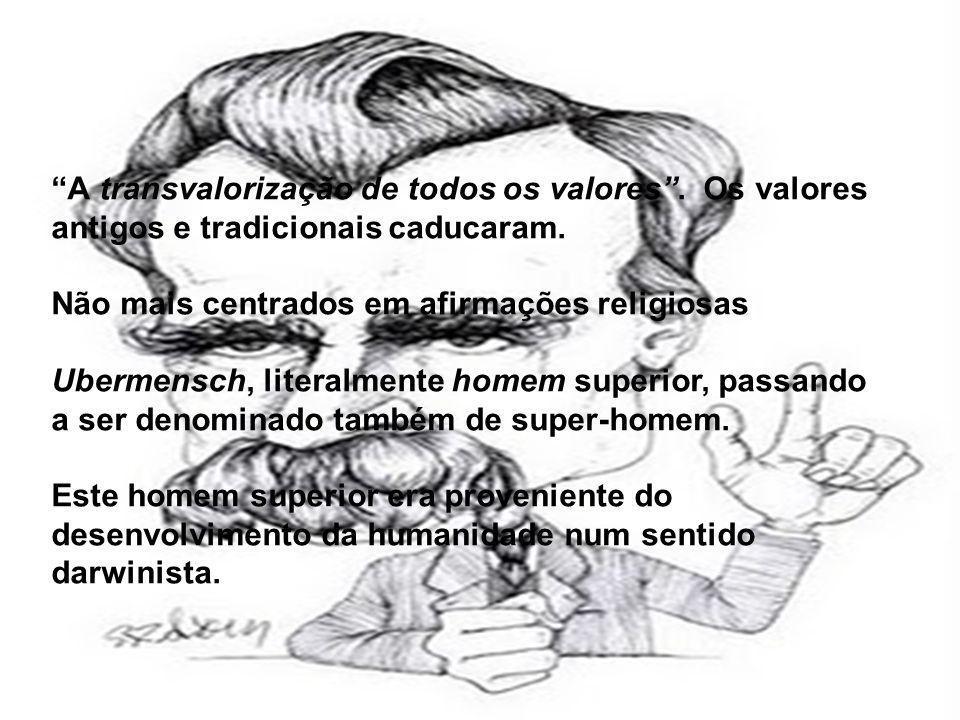 A transvalorização de todos os valores.Os valores antigos e tradicionais caducaram.