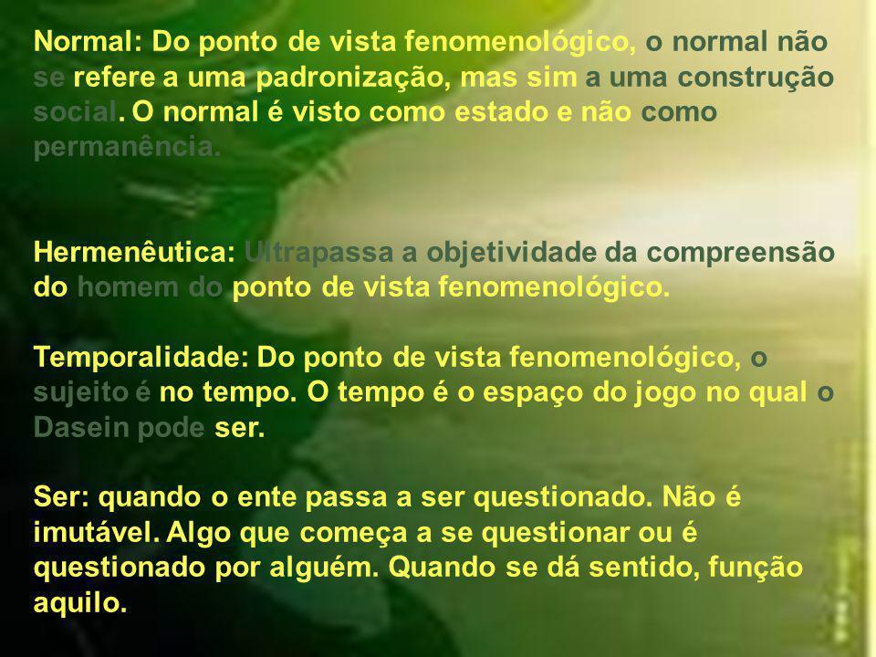 Normal: Do ponto de vista fenomenológico, o normal não se refere a uma padronização, mas sim a uma construção social.