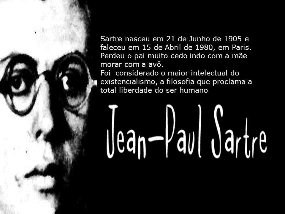 Sartre nasceu em 21 de Junho de 1905 e faleceu em 15 de Abril de 1980, em Paris.