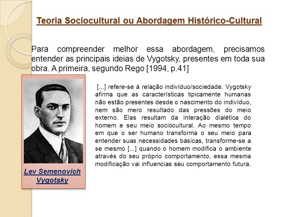 Teoria Sociocultural ou Abordagem Histórico-Cultural Para compreender melhor essa abordagem, precisamos entender as principais ideias de Vygotsky, pre