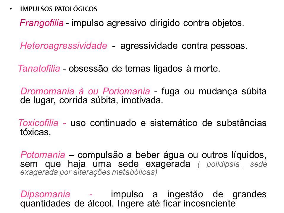 IMPULSOS PATOLÓGICOS Frangofilia - impulso agressivo dirigido contra objetos.