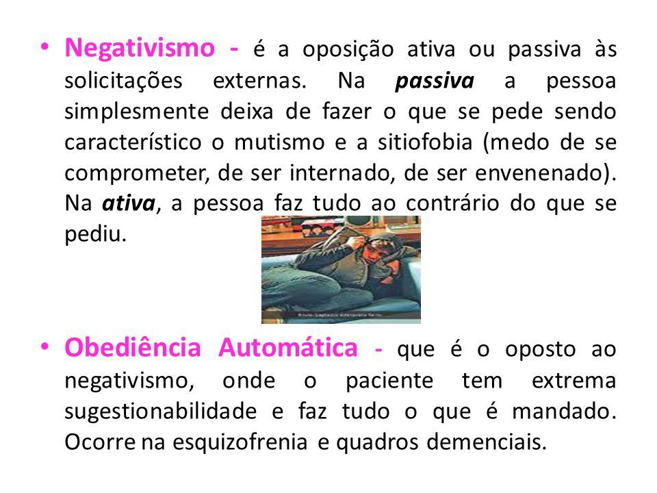 Negativismo - é a oposição ativa ou passiva às solicitações externas.