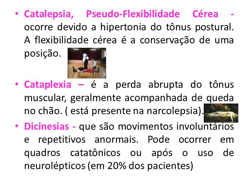 Catalepsia, Pseudo-Flexibilidade Cérea - ocorre devido a hipertonia do tônus postural.