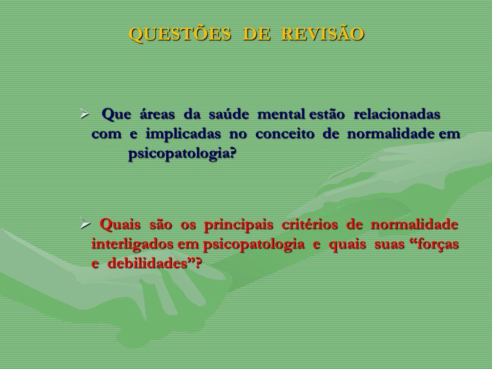 QUESTÕES DE REVISÃO Que áreas da saúde mental estão relacionadas com e implicadas no conceito de normalidade em psicopatologia? Que áreas da saúde men