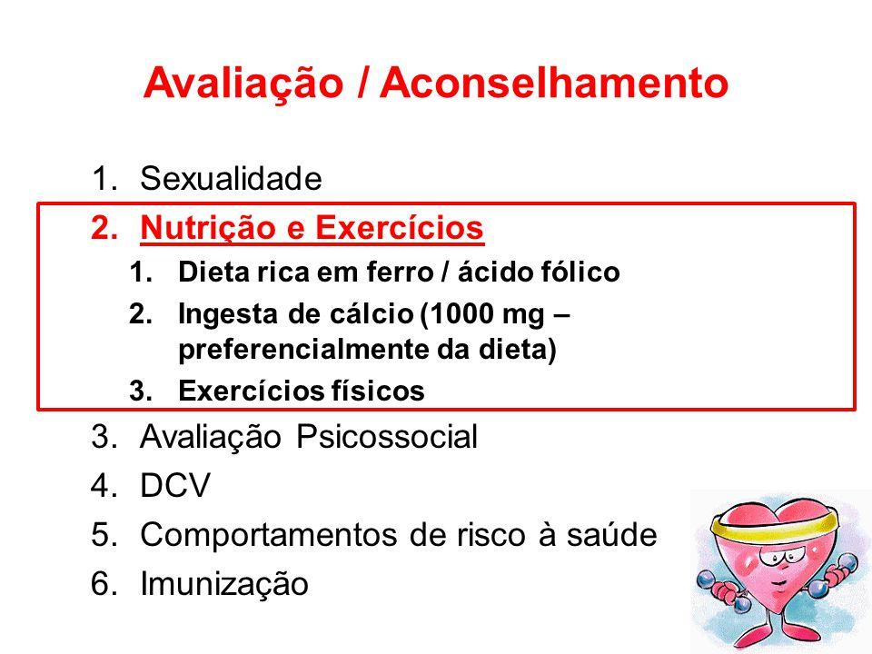 Avaliação / Aconselhamento 1.Sexualidade 2.Nutrição e Exercícios 1.Dieta rica em ferro / ácido fólico 2.Ingesta de cálcio (1000 mg – preferencialmente