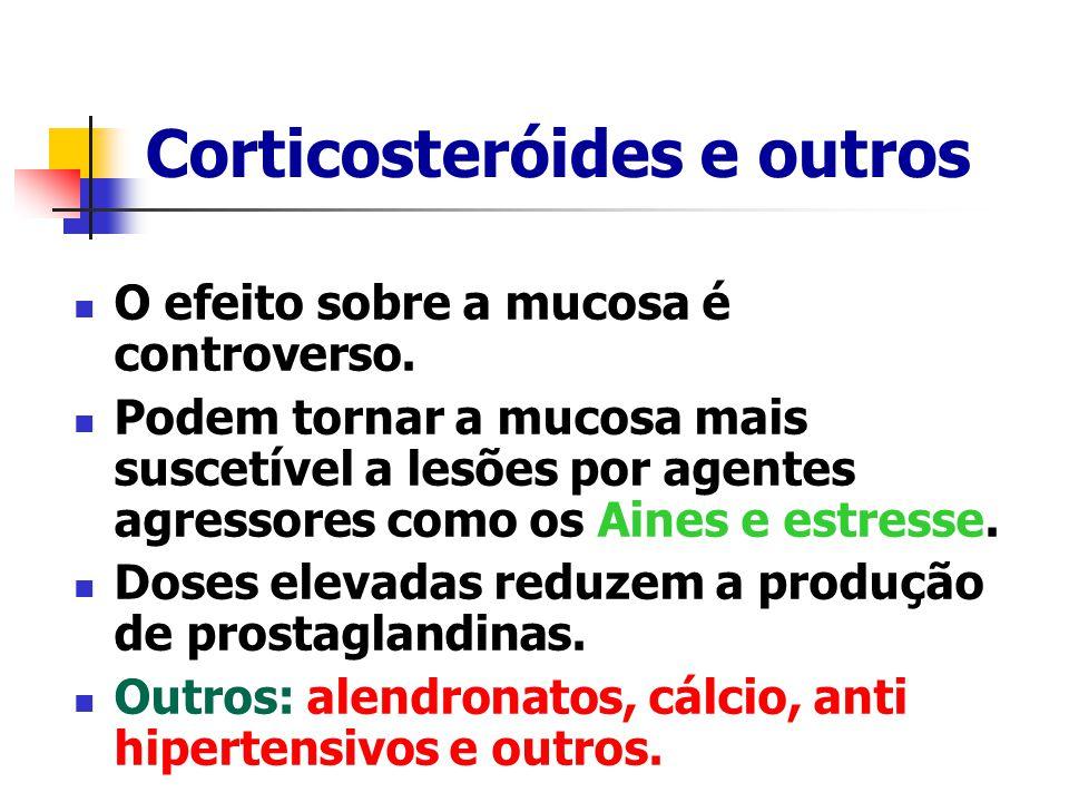 Corticosteróides e outros O efeito sobre a mucosa é controverso. Podem tornar a mucosa mais suscetível a lesões por agentes agressores como os Aines e