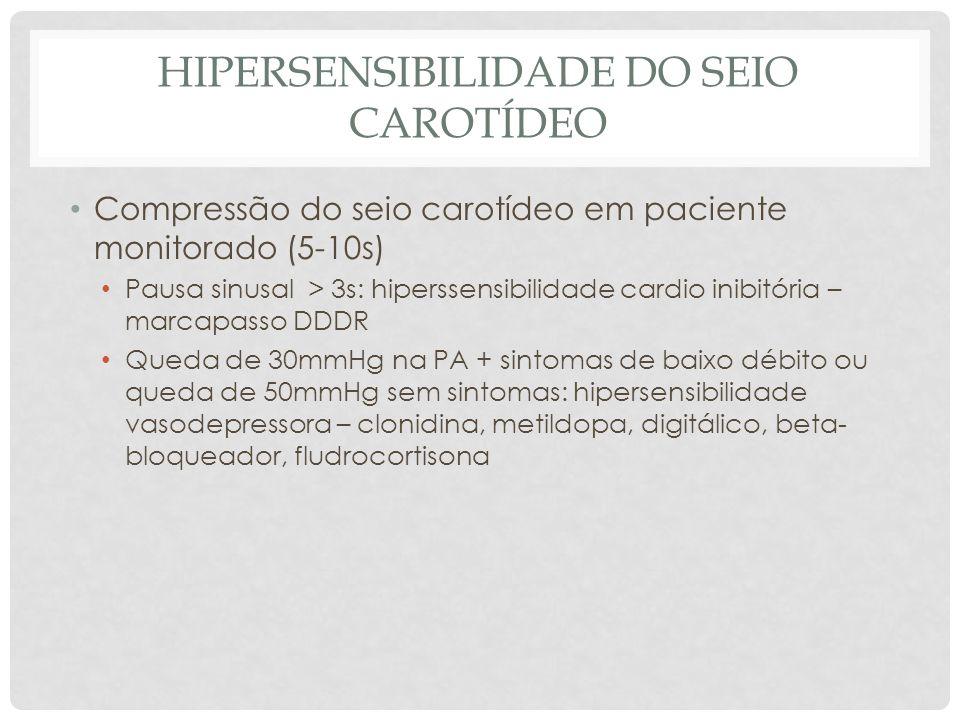 HIPERSENSIBILIDADE DO SEIO CAROTÍDEO Compressão do seio carotídeo em paciente monitorado (5-10s) Pausa sinusal > 3s: hiperssensibilidade cardio inibit