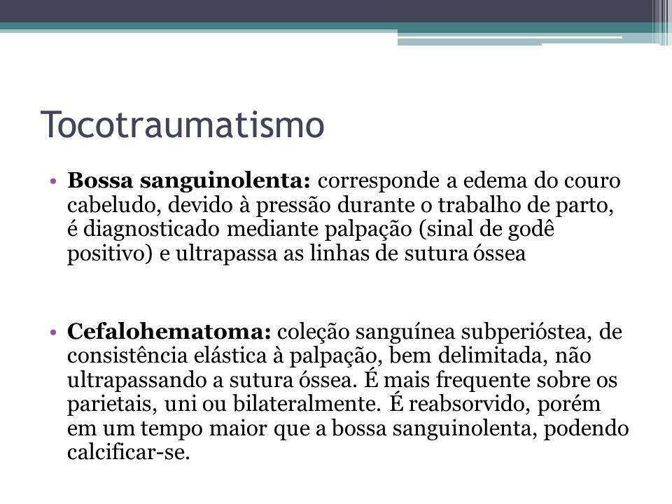 Tocotraumatismo Bossa sanguinolenta: corresponde a edema do couro cabeludo, devido à pressão durante o trabalho de parto, é diagnosticado mediante pal