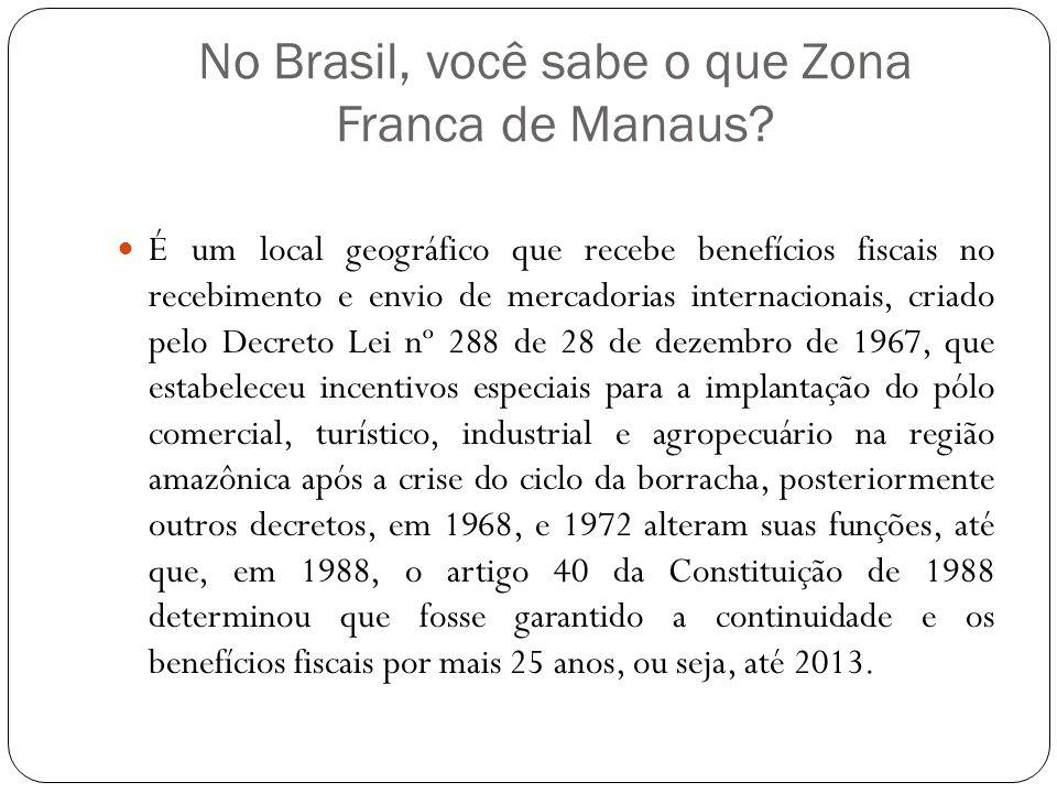 No Brasil, você sabe o que Zona Franca de Manaus.