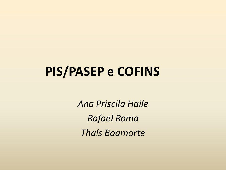 PIS/PASEP e COFINS Ana Priscila Haile Rafael Roma Thaís Boamorte