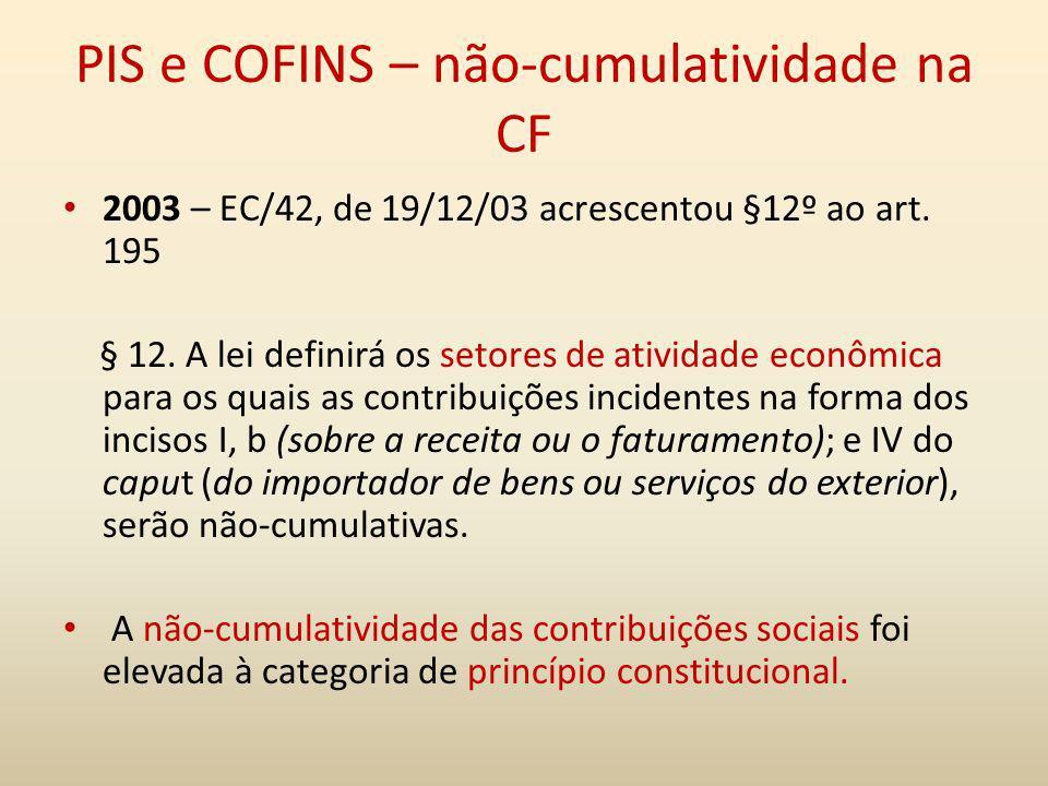PIS e COFINS – não-cumulatividade na CF 2003 – EC/42, de 19/12/03 acrescentou §12º ao art. 195 § 12. A lei definirá os setores de atividade econômica