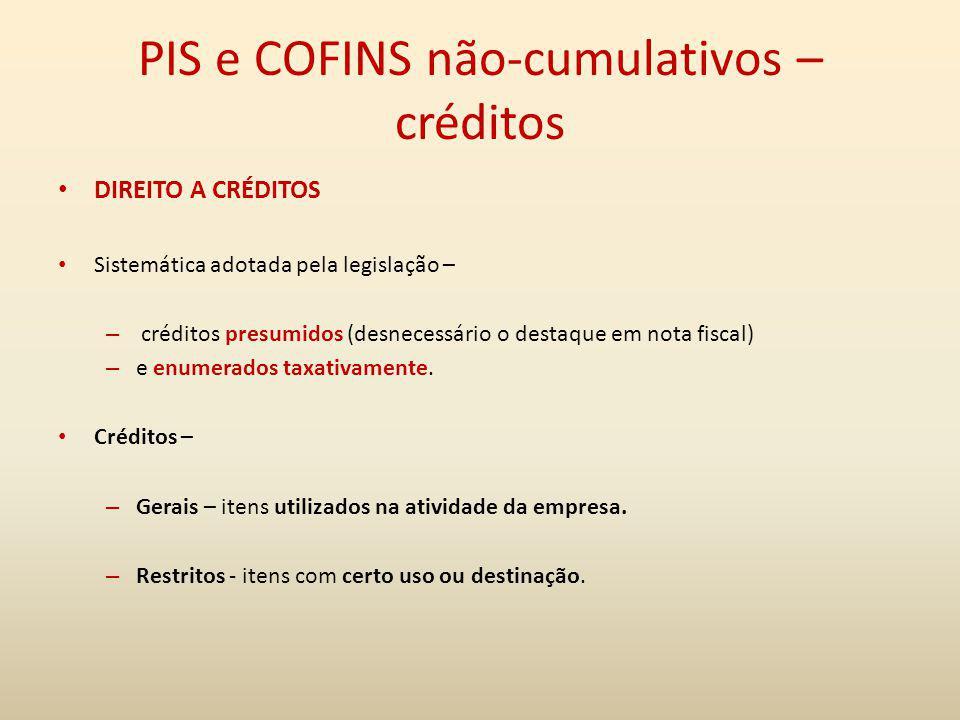 PIS e COFINS não-cumulativos – créditos DIREITO A CRÉDITOS Sistemática adotada pela legislação – – créditos presumidos (desnecessário o destaque em no