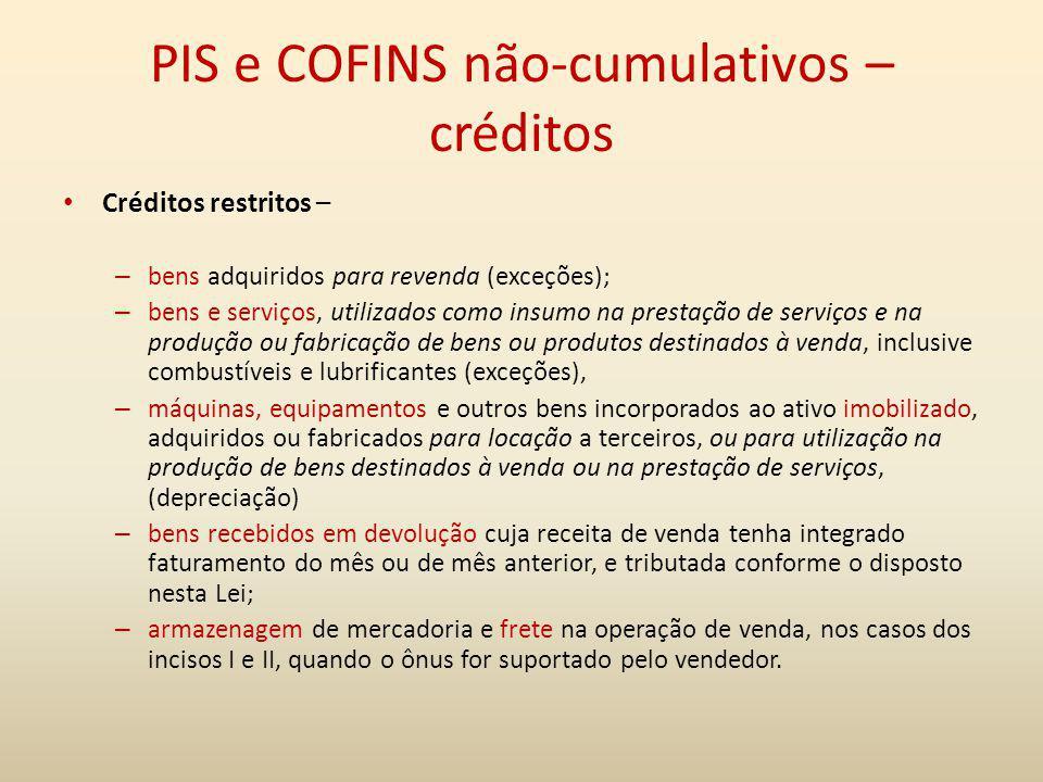 PIS e COFINS não-cumulativos – créditos Créditos restritos – – bens adquiridos para revenda (exceções); – bens e serviços, utilizados como insumo na p
