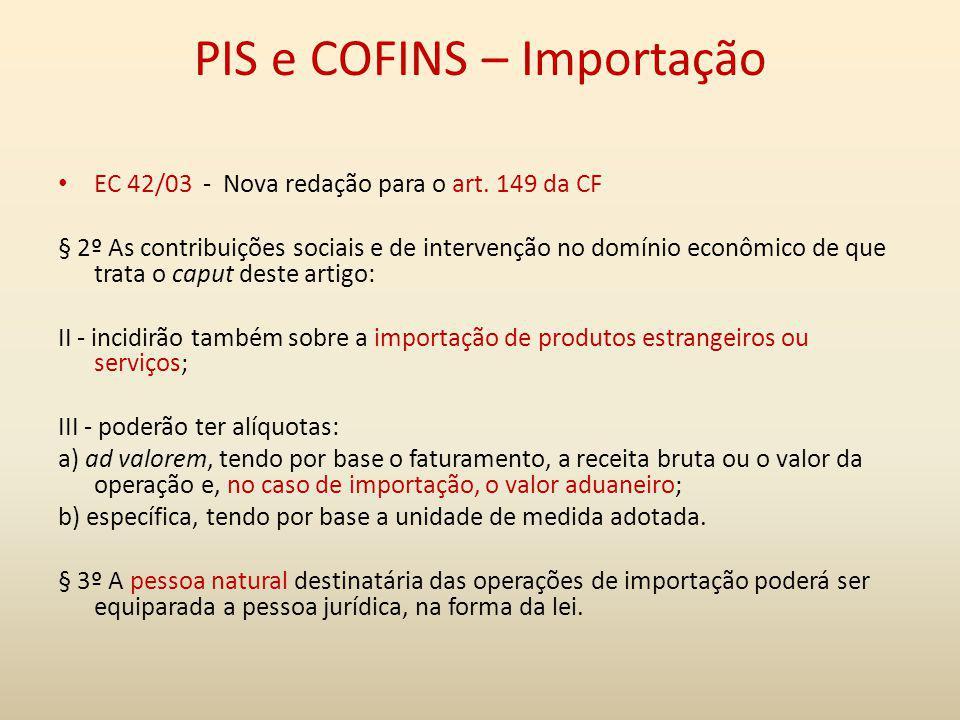 PIS e COFINS – Importação EC 42/03 - Nova redação para o art. 149 da CF § 2º As contribuições sociais e de intervenção no domínio econômico de que tra
